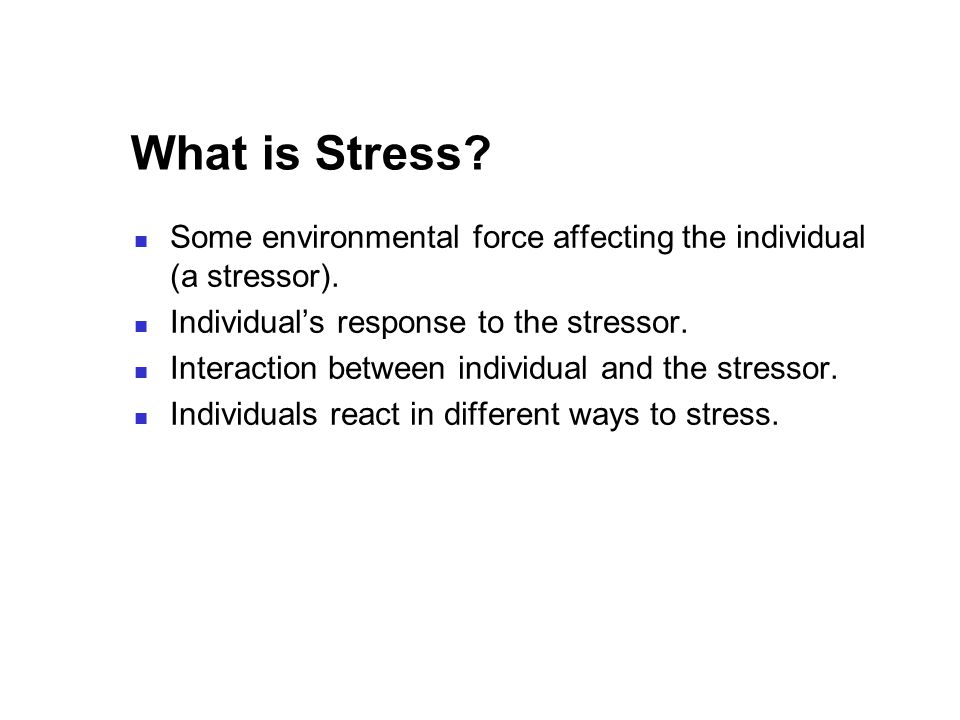 What is Stress. Some environmental force affecting the individual (a stressor).