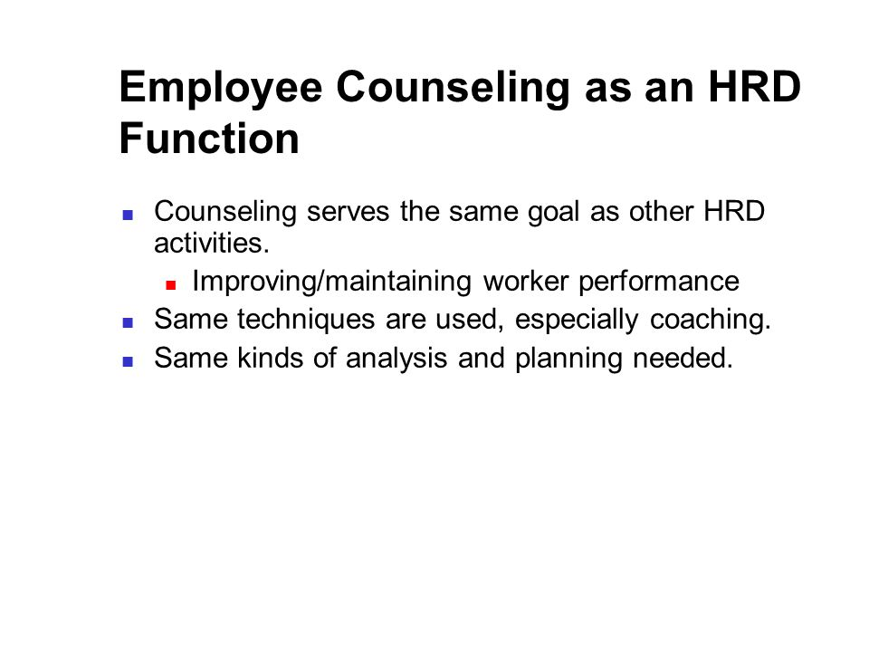 Employee Counseling as an HRD Function Counseling serves the same goal as other HRD activities.