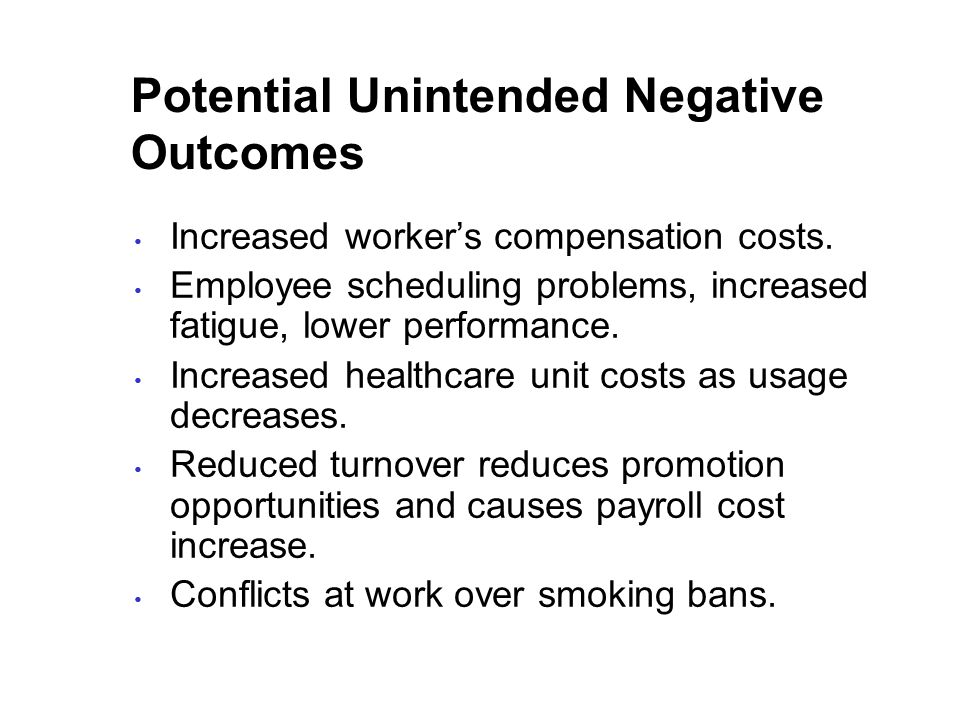 Potential Unintended Negative Outcomes Increased worker's compensation costs.