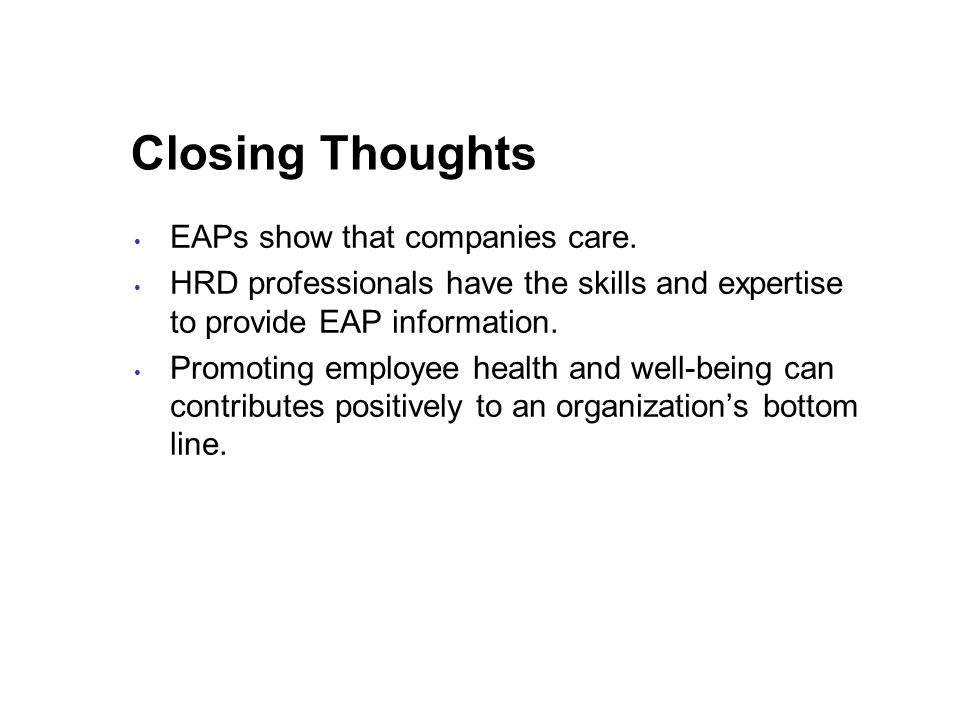 Closing Thoughts EAPs show that companies care.