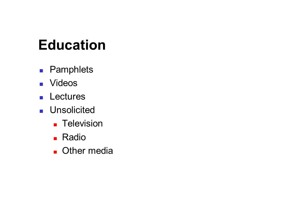 Education Pamphlets Videos Lectures Unsolicited Television Radio Other media