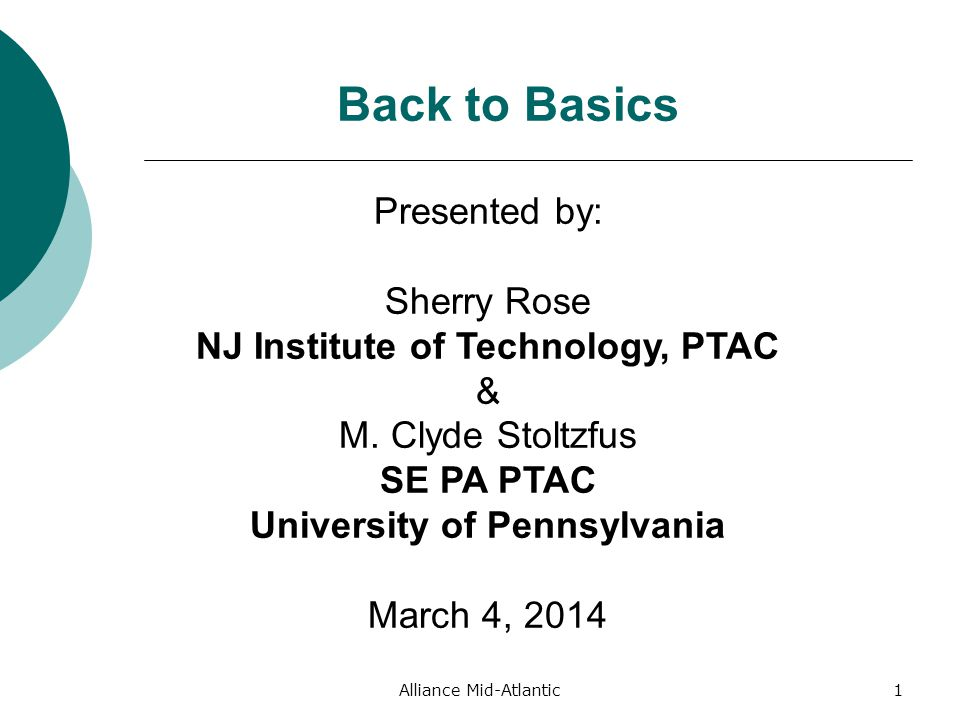 Alliance Mid-Atlantic1 Back to Basics Presented by: Sherry Rose NJ Institute of Technology, PTAC & M.