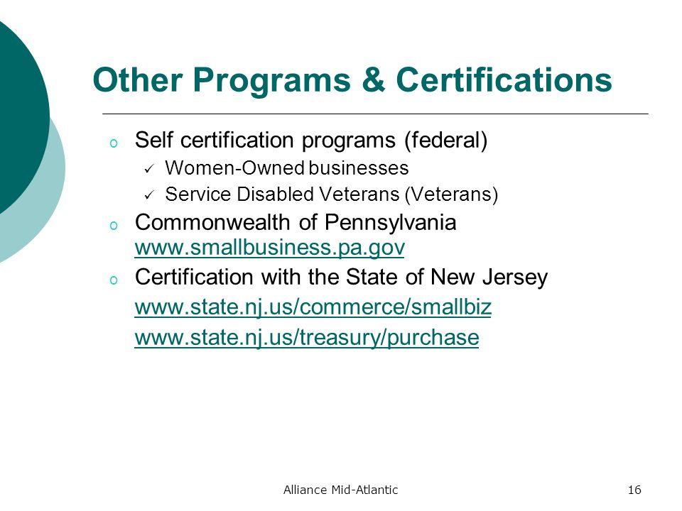 Alliance Mid-Atlantic16 Other Programs & Certifications o Self certification programs (federal) Women-Owned businesses Service Disabled Veterans (Veterans) o Commonwealth of Pennsylvania     o Certification with the State of New Jersey