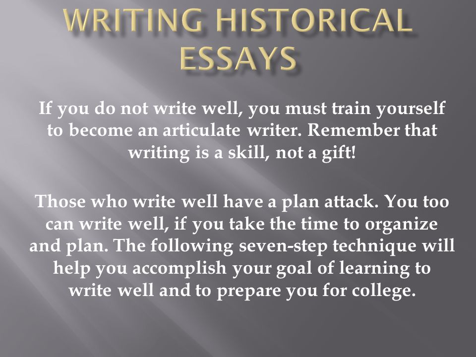 If you do not write well, you must train yourself to become an articulate writer.