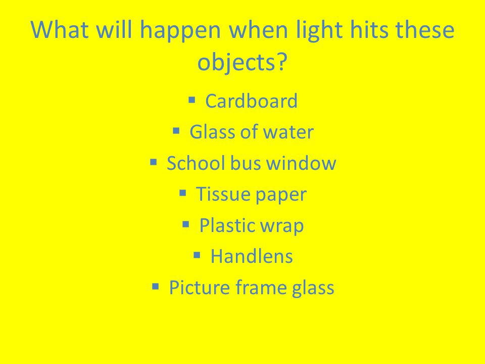 What will happen when light hits these objects.