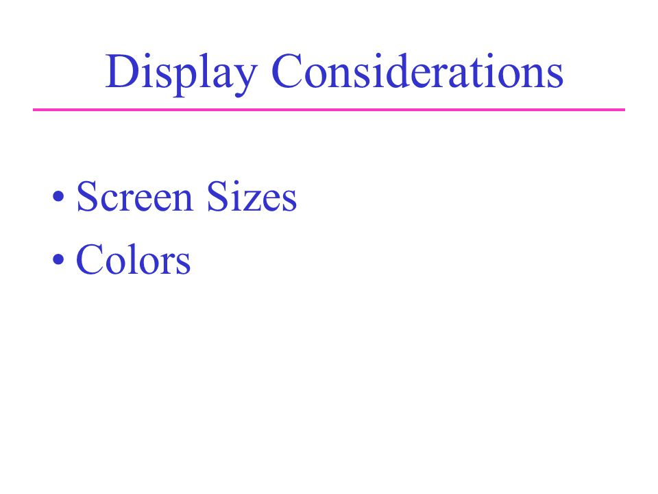 Display Considerations Screen Sizes Colors