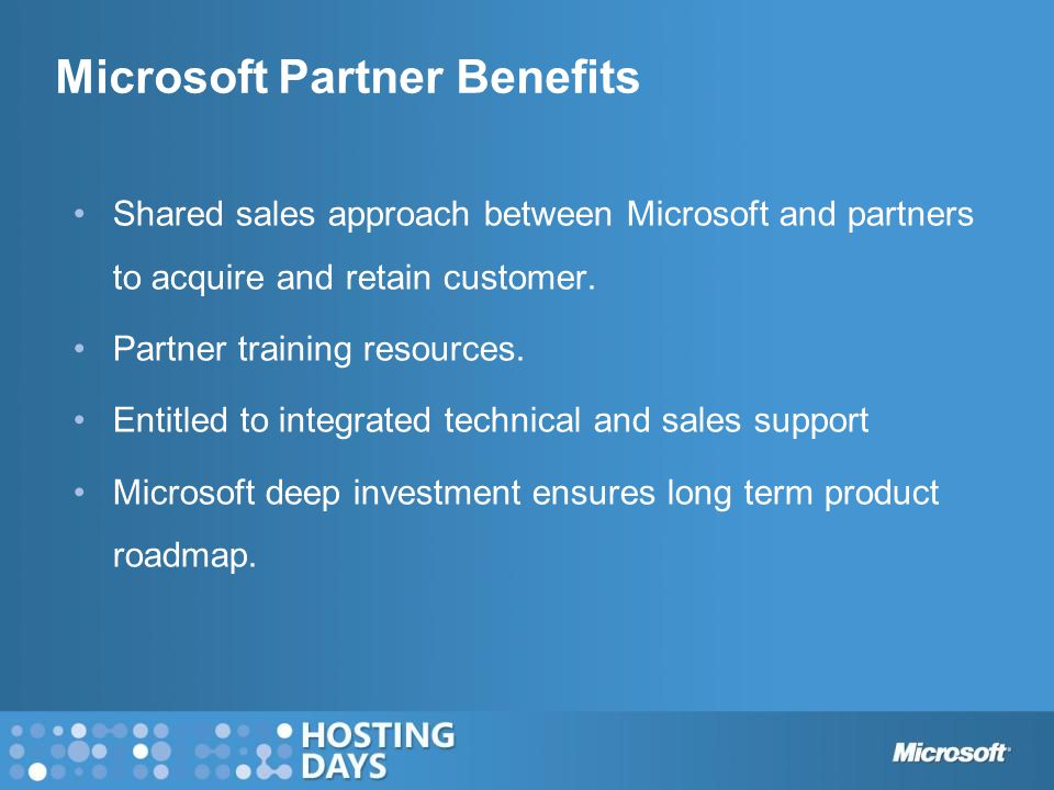 Microsoft Partner Benefits Shared sales approach between Microsoft and partners to acquire and retain customer.
