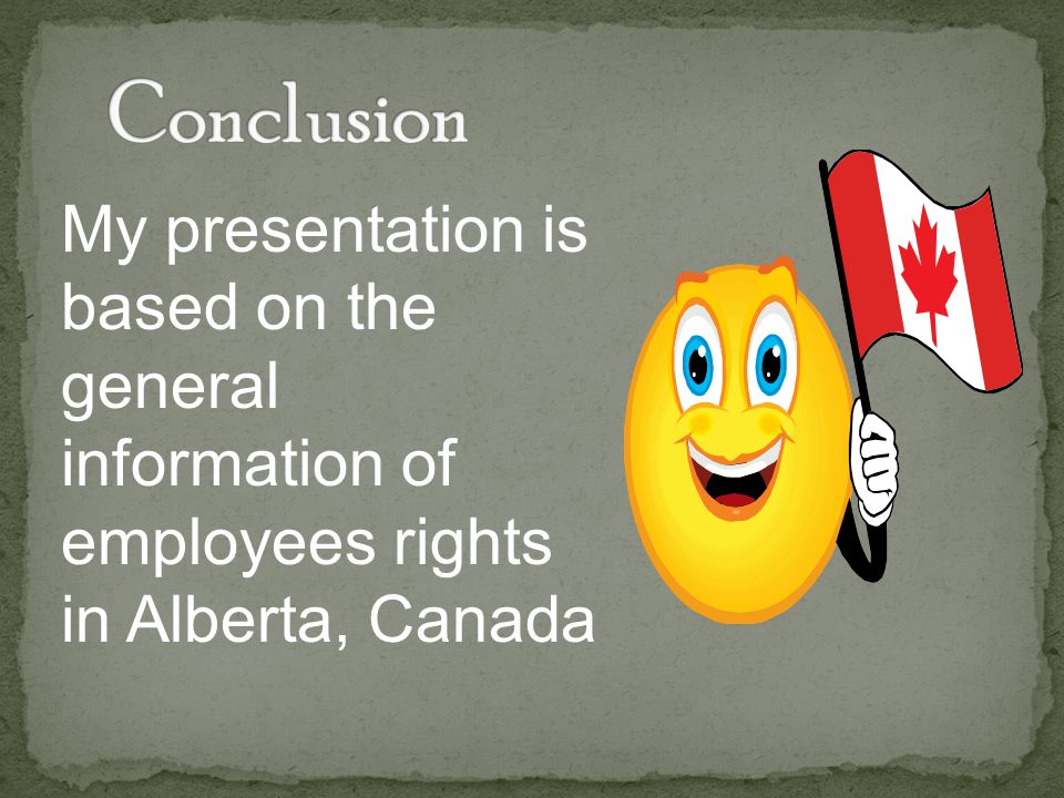 My presentation is based on the general information of employees rights in Alberta, Canada