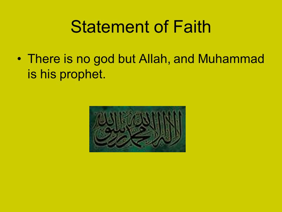 Statement of Faith There is no god but Allah, and Muhammad is his prophet.