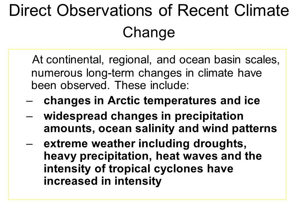 At continental, regional, and ocean basin scales, numerous long-term changes in climate have been observed.