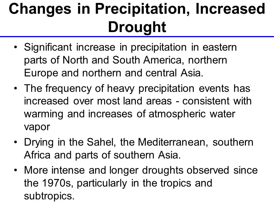 Changes in Precipitation, Increased Drought Significant increase in precipitation in eastern parts of North and South America, northern Europe and northern and central Asia.