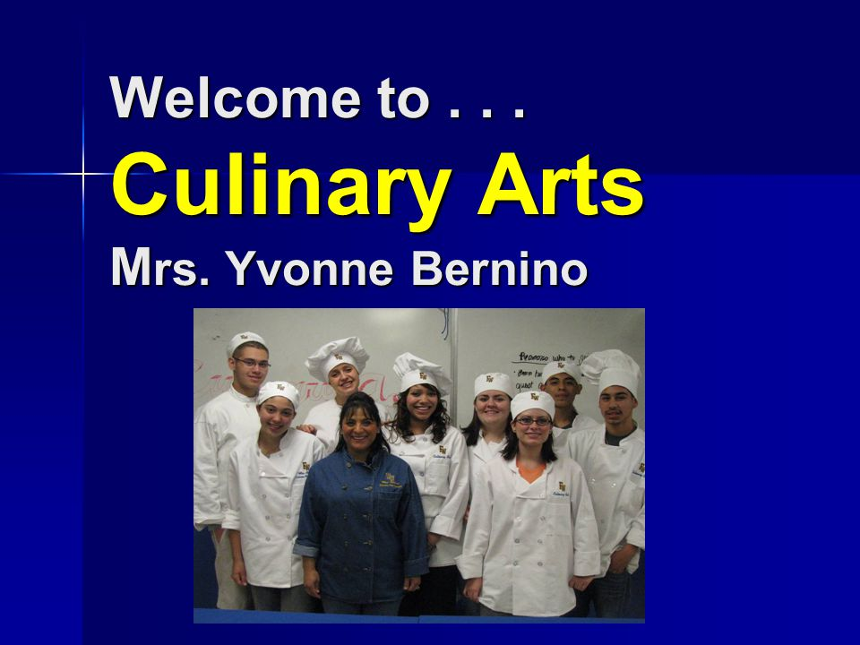 Welcome to... Culinary Arts M rs. Yvonne Bernino Welcome to... Culinary Arts M rs. Yvonne Bernino