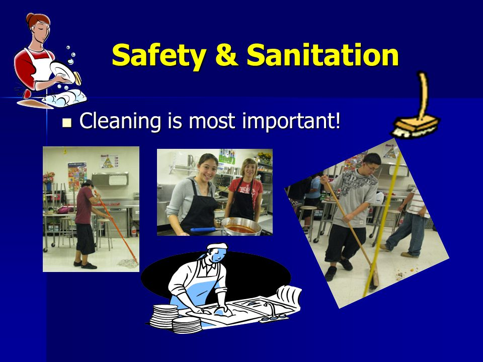 Safety & Sanitation Cleaning is most important! Cleaning is most important!