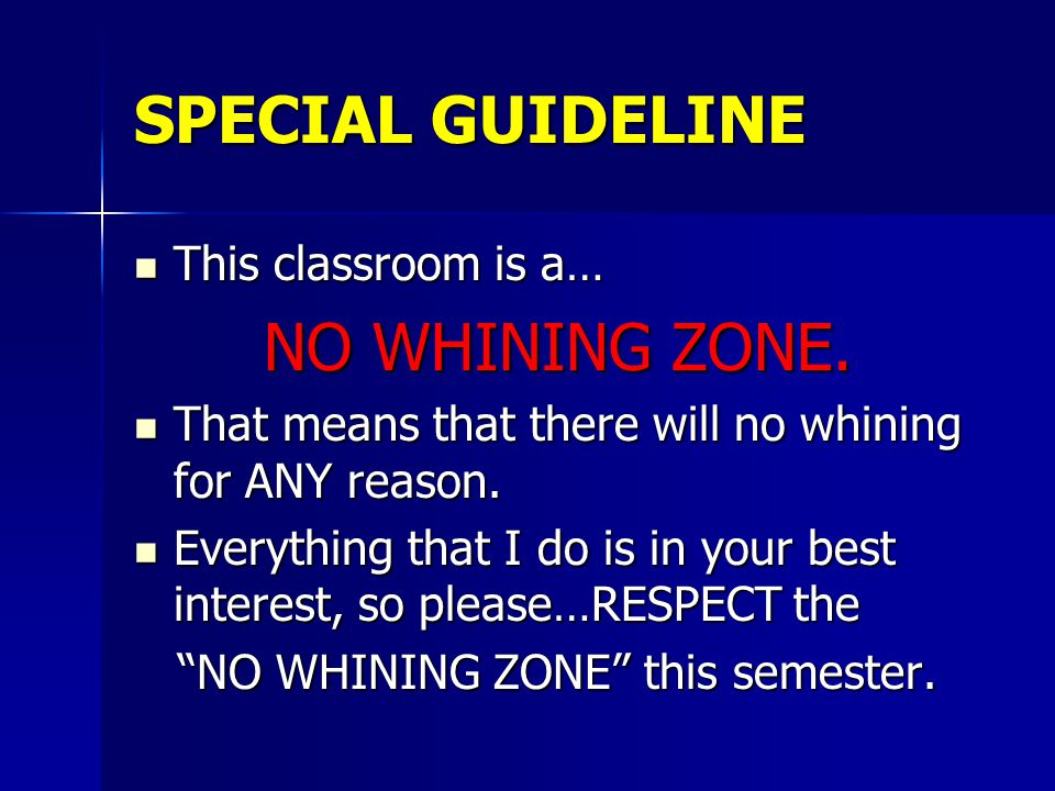 SPECIAL GUIDELINE This classroom is a… This classroom is a… NO WHINING ZONE.