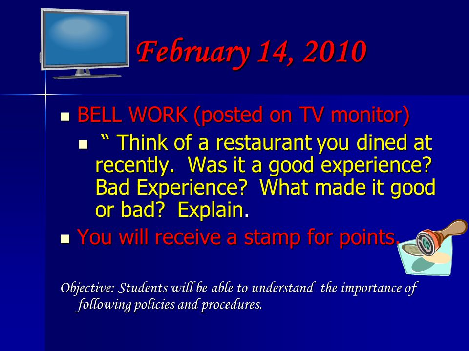 February 14, 2010 BELL WORK (posted on TV monitor) BELL WORK (posted on TV monitor) Think of a restaurant you dined at recently.