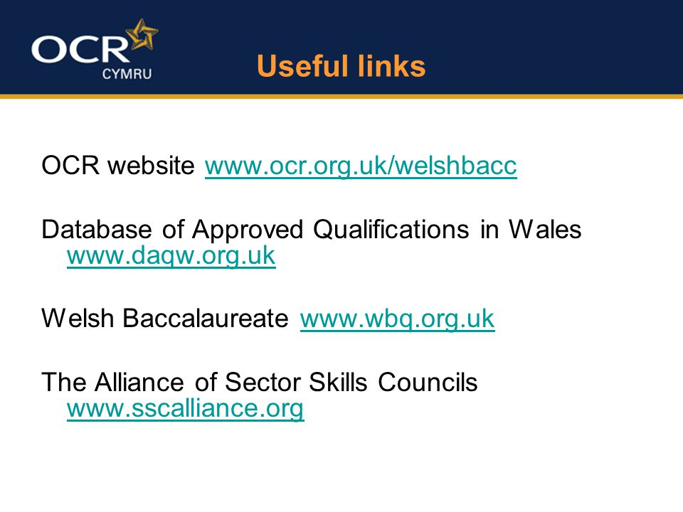Useful links OCR website   Database of Approved Qualifications in Wales     Welsh Baccalaureate   The Alliance of Sector Skills Councils