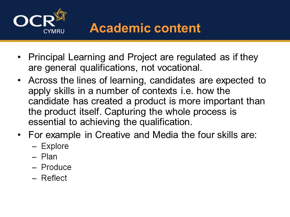Academic content Principal Learning and Project are regulated as if they are general qualifications, not vocational.