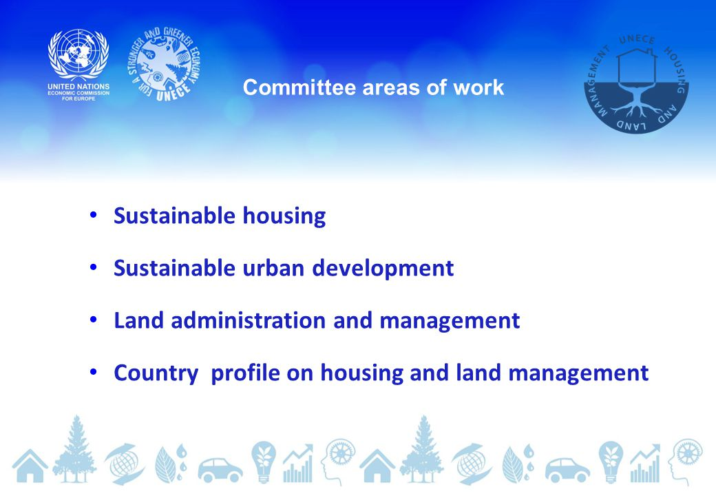 Committee areas of work Sustainable housing Sustainable urban development Land administration and management Country profile on housing and land management