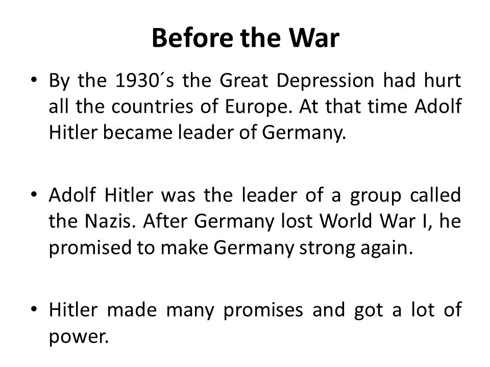 Before the War By the 1930´s the Great Depression had hurt all the countries of Europe.