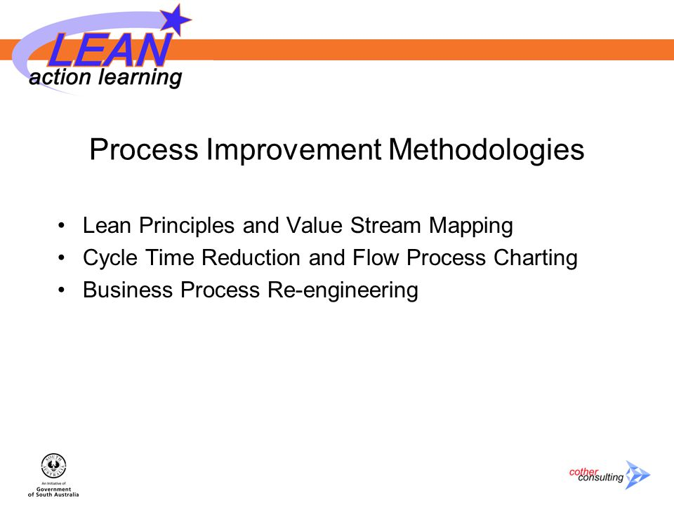 Process Improvement Methodologies Lean Principles and Value Stream Mapping Cycle Time Reduction and Flow Process Charting Business Process Re-engineering