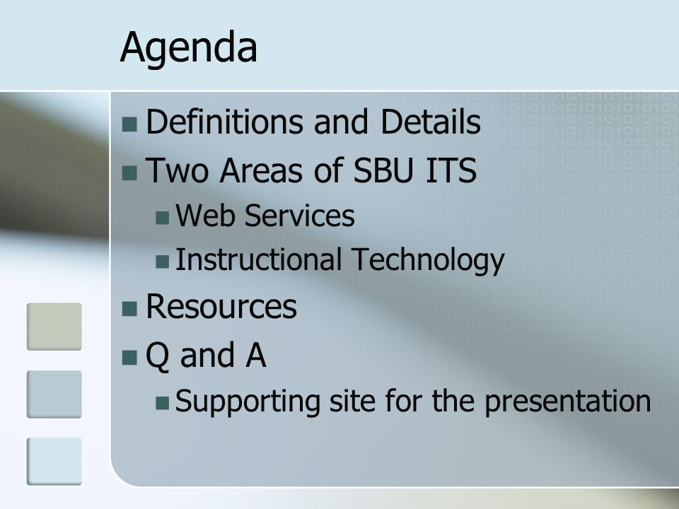 Agenda Definitions and Details Two Areas of SBU ITS Web Services Instructional Technology Resources Q and A Supporting site for the presentation