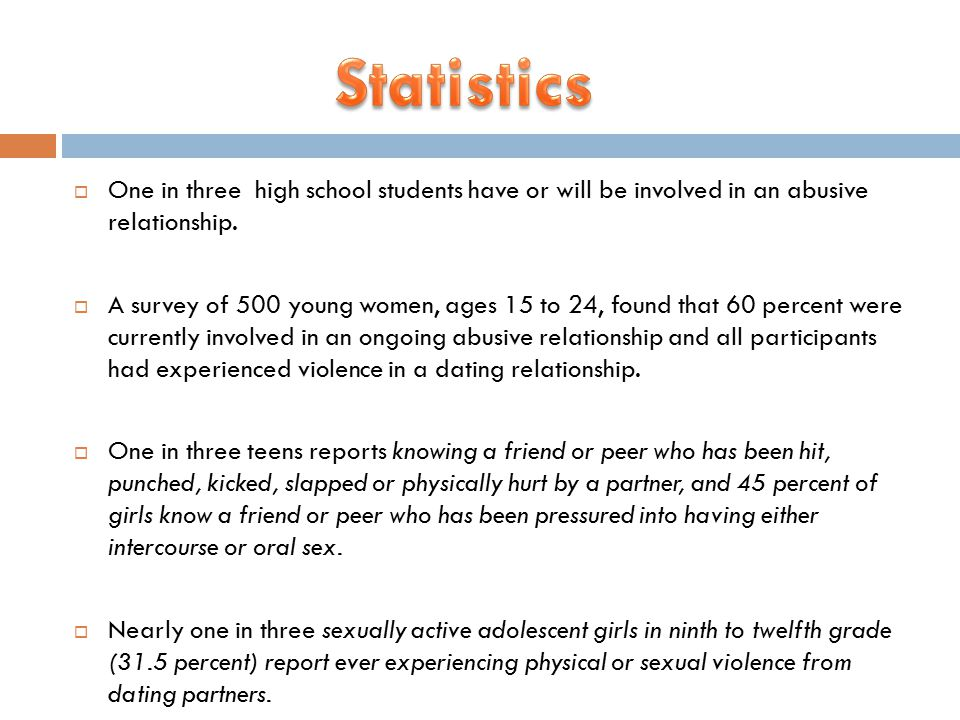  One in three high school students have or will be involved in an abusive relationship.