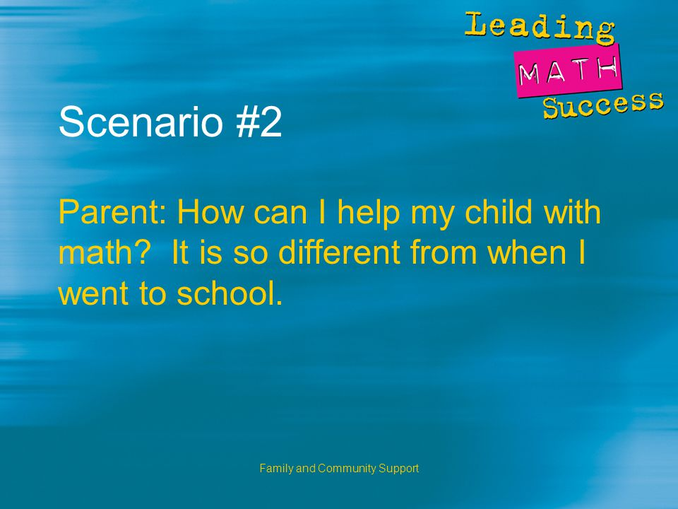 Family and Community Support Scenario #2 Parent: How can I help my child with math.