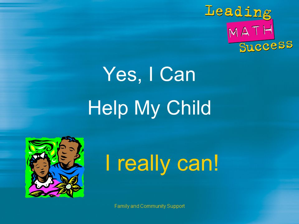 Family and Community Support Yes, I Can Help My Child I really can!