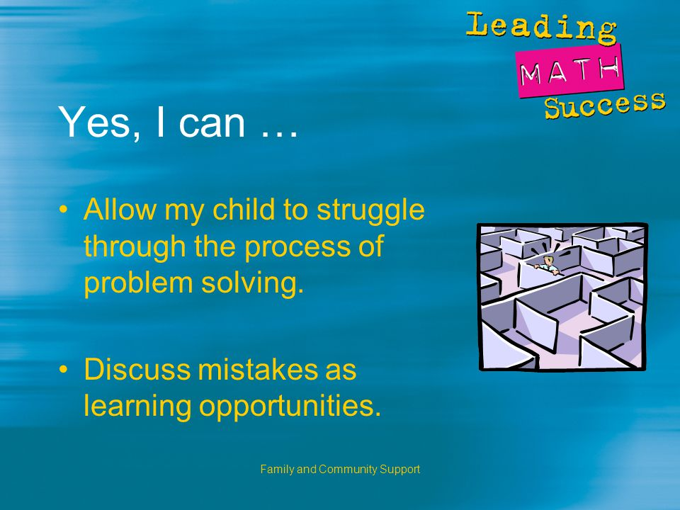 Family and Community Support Yes, I can … Allow my child to struggle through the process of problem solving.