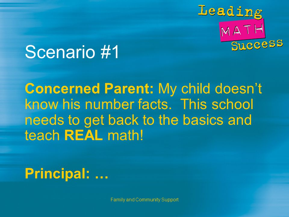 Family and Community Support Scenario #1 Concerned Parent: My child doesn't know his number facts.