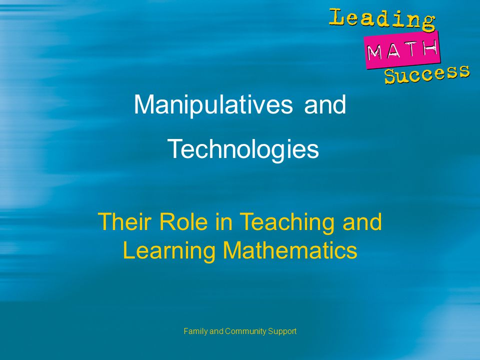 Family and Community Support Manipulatives and Technologies Their Role in Teaching and Learning Mathematics