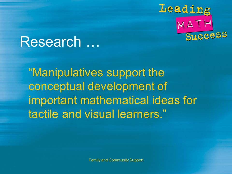 Family and Community Support Research … Manipulatives support the conceptual development of important mathematical ideas for tactile and visual learners.