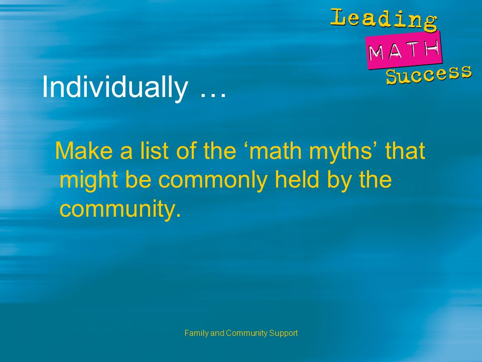 Family and Community Support Individually … Make a list of the 'math myths' that might be commonly held by the community.