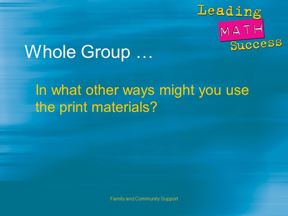 Family and Community Support Whole Group … In what other ways might you use the print materials