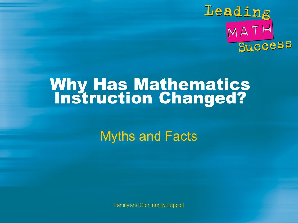 Family and Community Support Why Has Mathematics Instruction Changed Myths and Facts