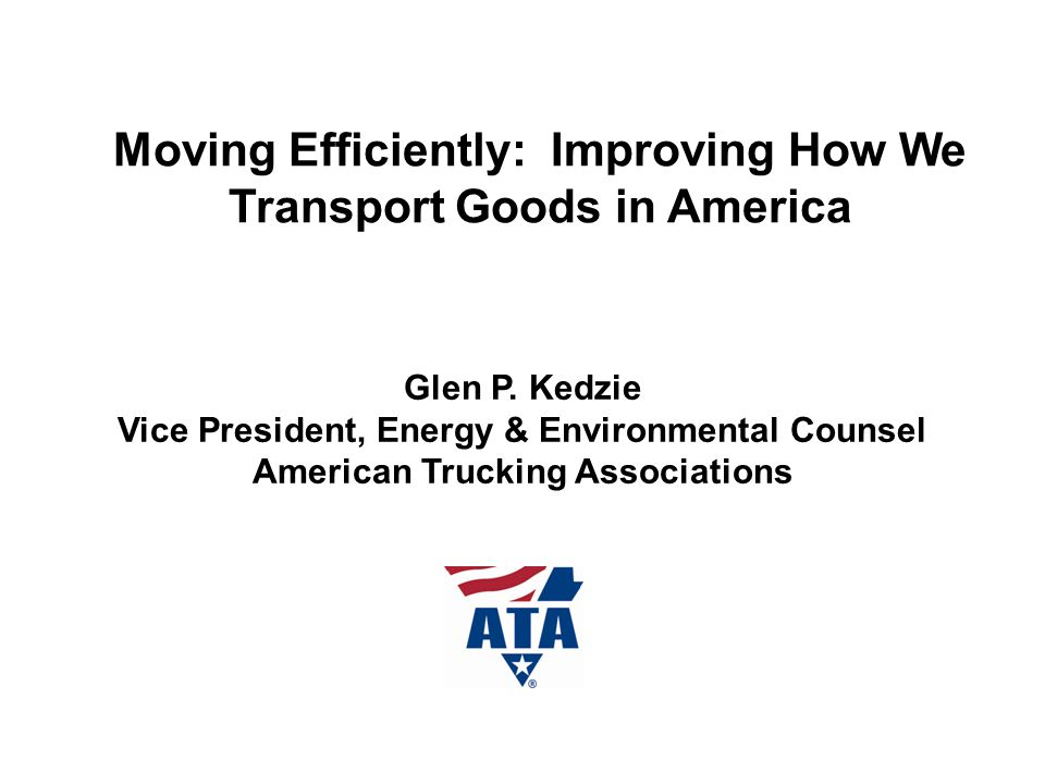 Moving Efficiently: Improving How We Transport Goods in America Glen P.