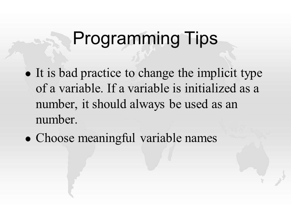 Programming Tips l It is bad practice to change the implicit type of a variable.