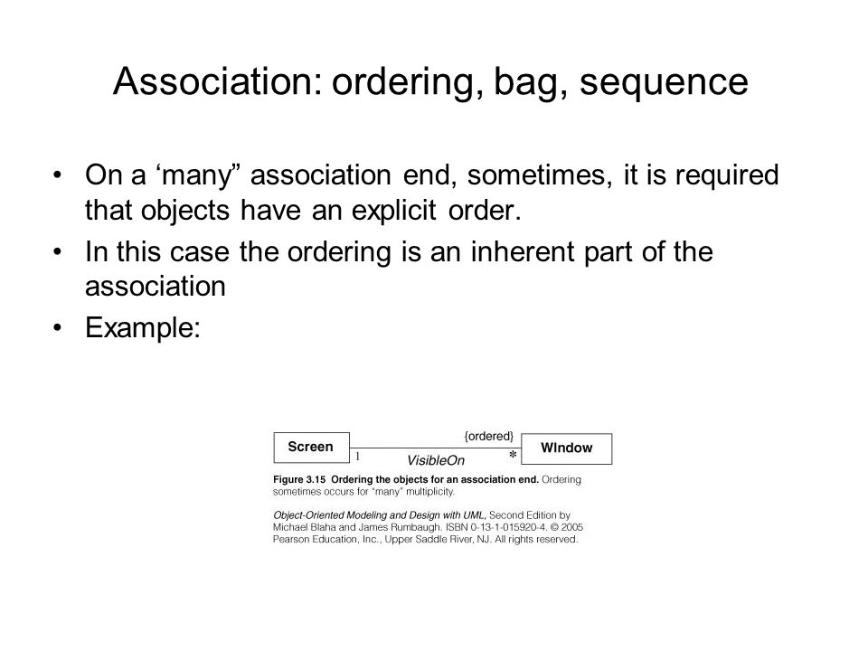 Association: ordering, bag, sequence On a 'many association end, sometimes, it is required that objects have an explicit order.