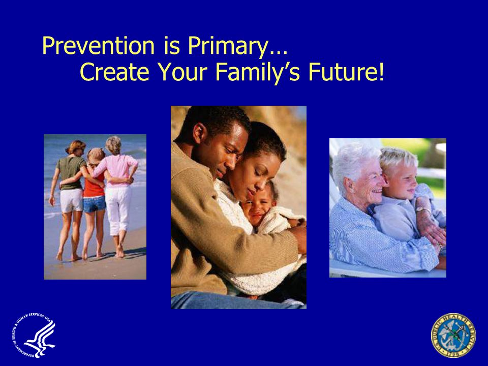 Prevention is Primary… Create Your Family's Future!