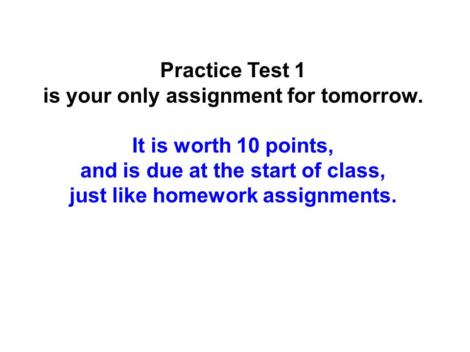 Practice Test 1 is your only assignment for tomorrow.