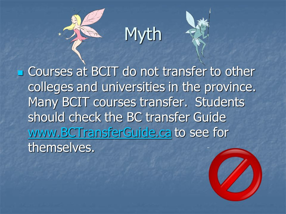Myth Courses at BCIT do not transfer to other colleges and universities in the province.