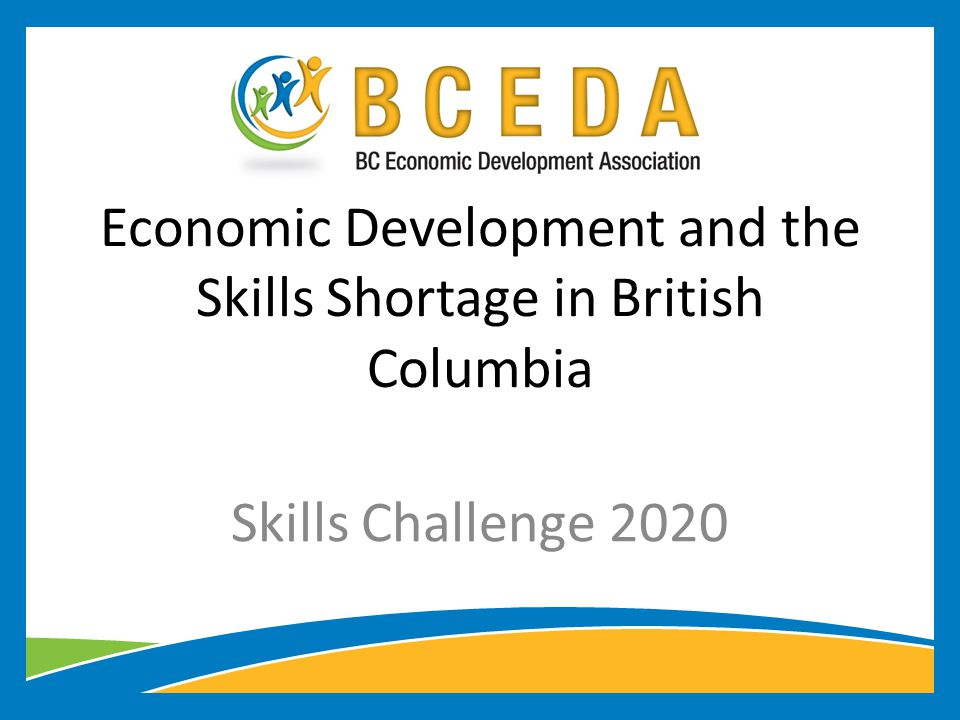 Economic Development and the Skills Shortage in British Columbia Skills Challenge 2020