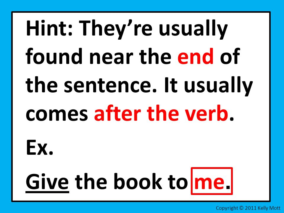 Hint: They're usually found near the end of the sentence.