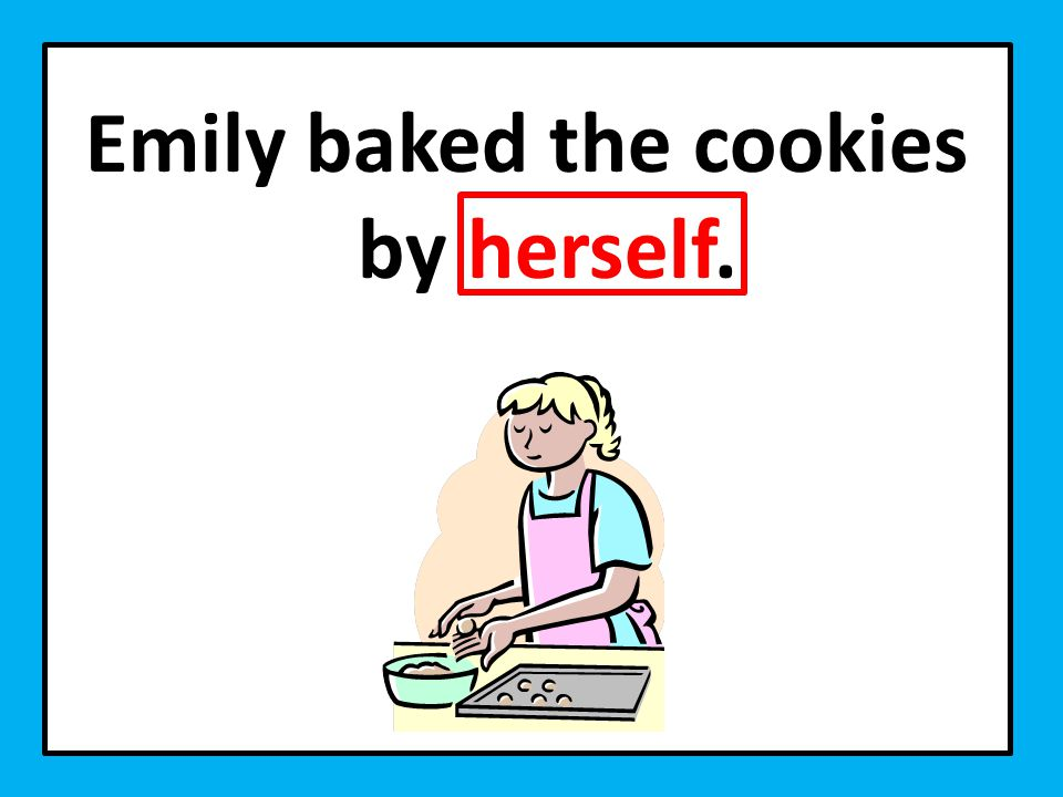 Emily baked the cookies by herself.