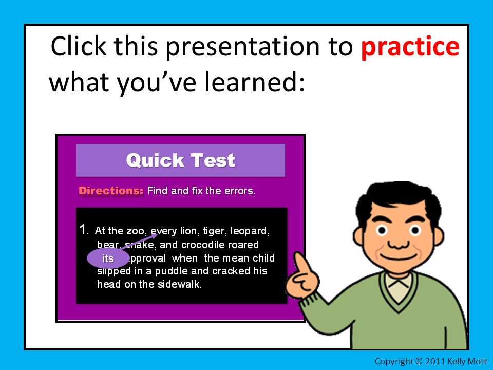 Click this presentation to practice what you've learned: Copyright © 2011 Kelly Mott