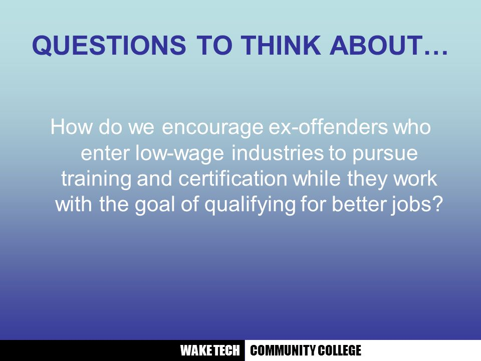 Community College College For The Real World Preparing Ex Offenders For Successful Workforce Entry Wake Tech Community College Ppt Download