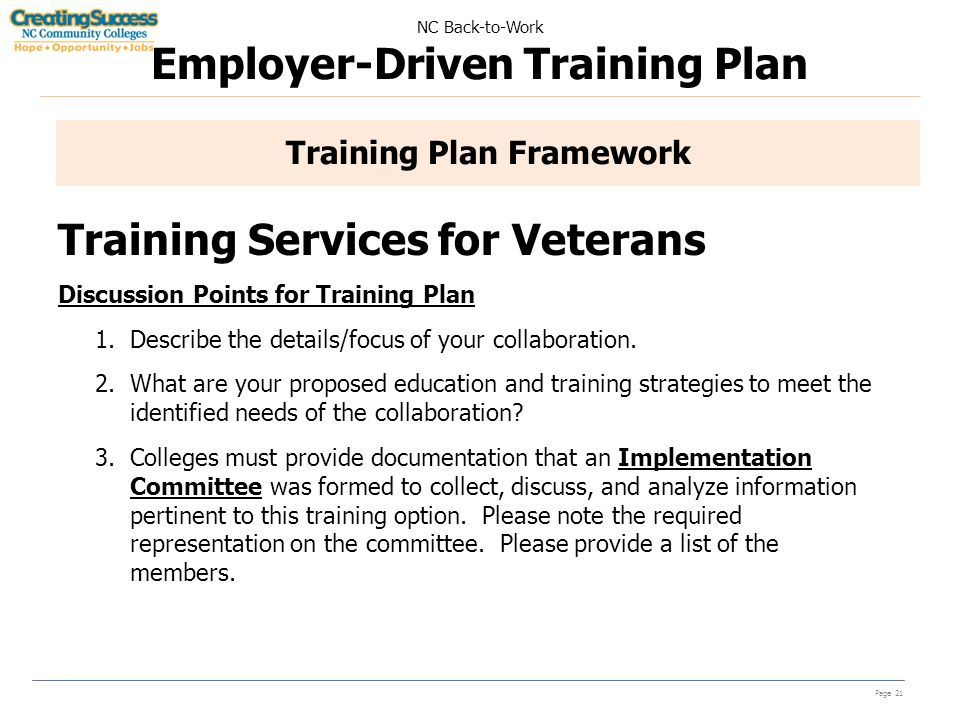 NC Back-to-Work Employer-Driven Training Plan Page 21 Training Plan Framework Training Services for Veterans Discussion Points for Training Plan 1.Describe the details/focus of your collaboration.