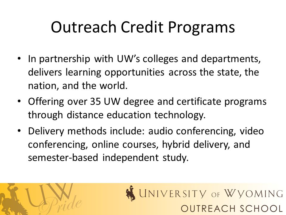 Outreach Credit Programs In partnership with UW's colleges and departments, delivers learning opportunities across the state, the nation, and the world.