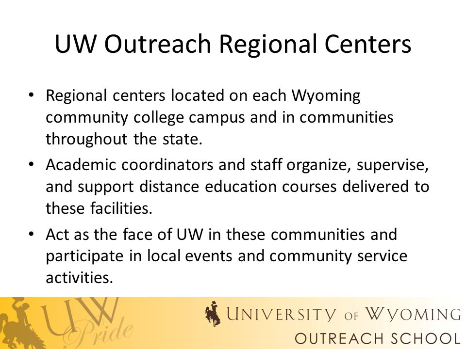 UW Outreach Regional Centers Regional centers located on each Wyoming community college campus and in communities throughout the state.