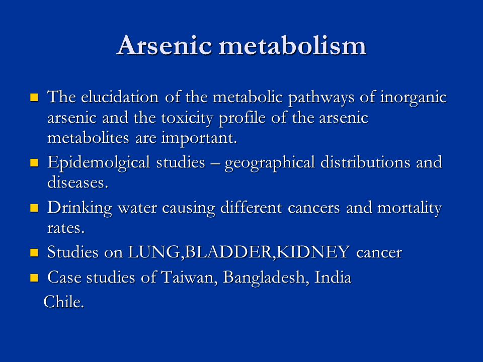 Arsenic metabolism The elucidation of the metabolic pathways of inorganic arsenic and the toxicity profile of the arsenic metabolites are important.
